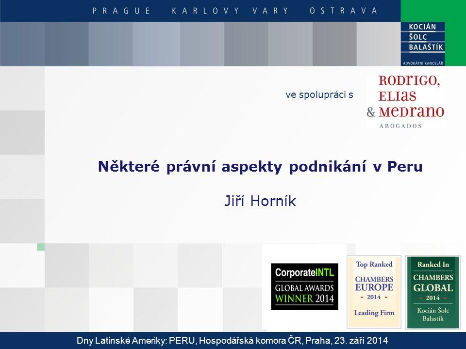Některé právní aspekty podnikání v Peru Jiří Horník ve spolupráci s Dny Latinské Ameriky: PERU, Hospodářská komora ČR, Praha, 23. září 2014