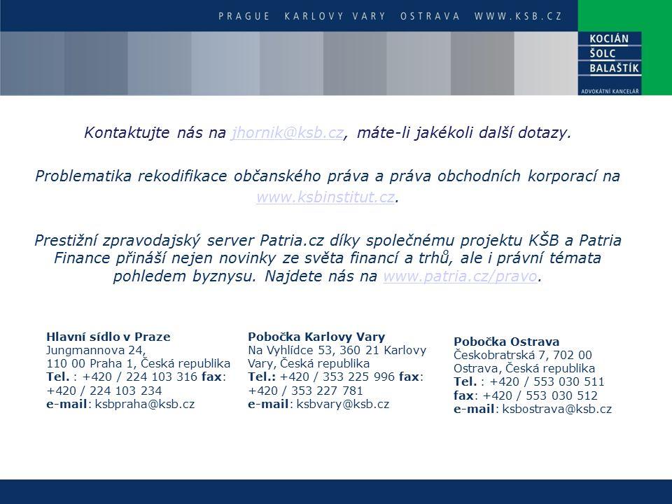 Hlavní sídlo v Praze Jungmannova 24, 110 00 Praha 1, Česká republika Tel. : +420 / 224 103 316 fax: +420 / 224 103 234 e-mail: ksbpraha@ksb.cz Pobočka