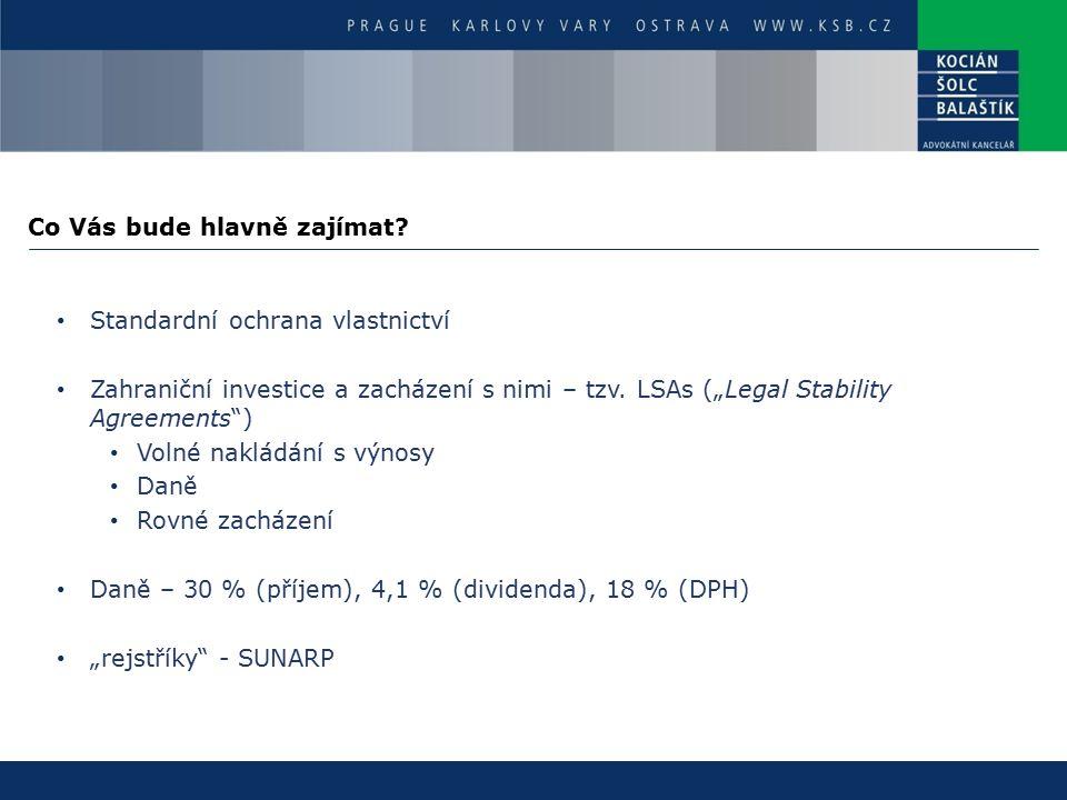 """Co Vás bude hlavně zajímat? Standardní ochrana vlastnictví Zahraniční investice a zacházení s nimi – tzv. LSAs (""""Legal Stability Agreements"""") Volné na"""