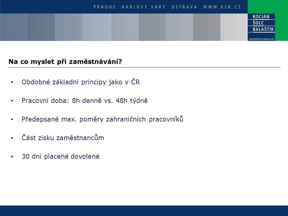 Na co myslet při zaměstnávání. Obdobné základní principy jako v ČR Pracovní doba: 8h denně vs.