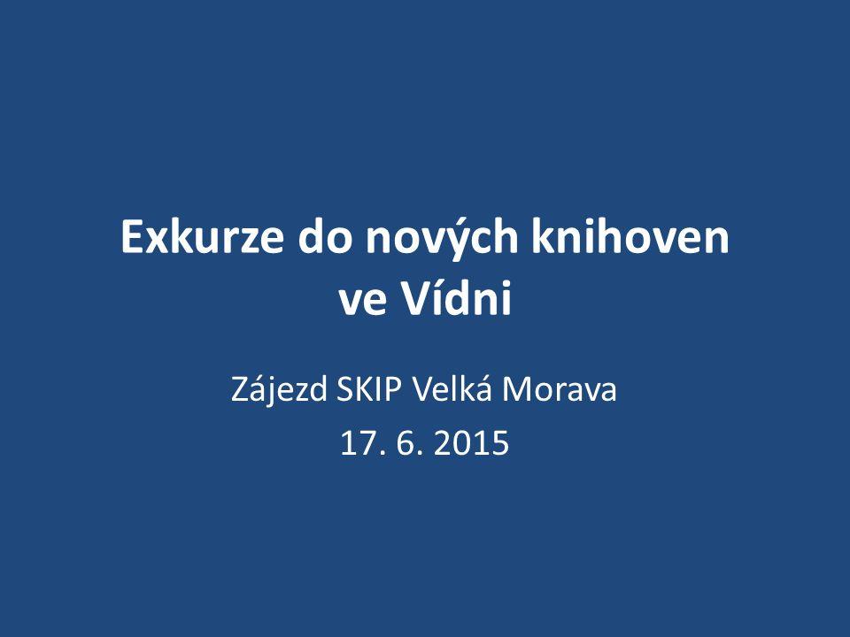 Exkurze do nových knihoven ve Vídni Zájezd SKIP Velká Morava 17. 6. 2015