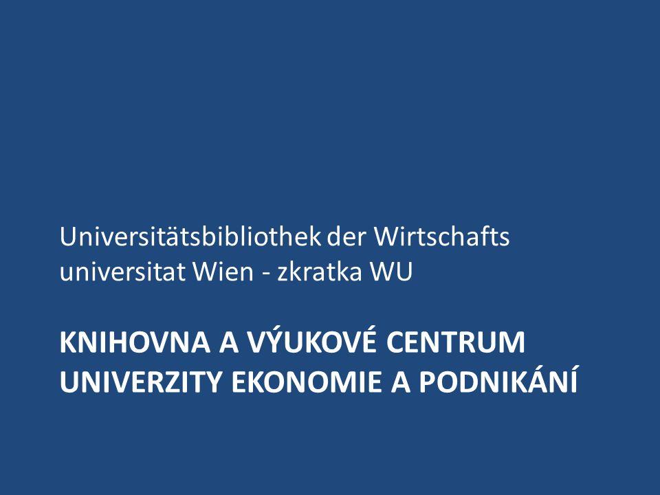 KNIHOVNA A VÝUKOVÉ CENTRUM UNIVERZITY EKONOMIE A PODNIKÁNÍ Universitätsbibliothek der Wirtschafts universitat Wien - zkratka WU