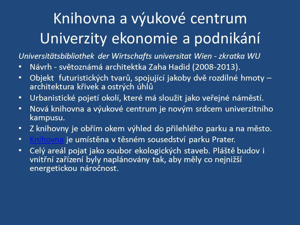 Knihovna a výukové centrum Univerzity ekonomie a podnikání Universitätsbibliothek der Wirtschafts universitat Wien - zkratka WU Návrh - světoznámá architektka Zaha Hadid (2008-2013).
