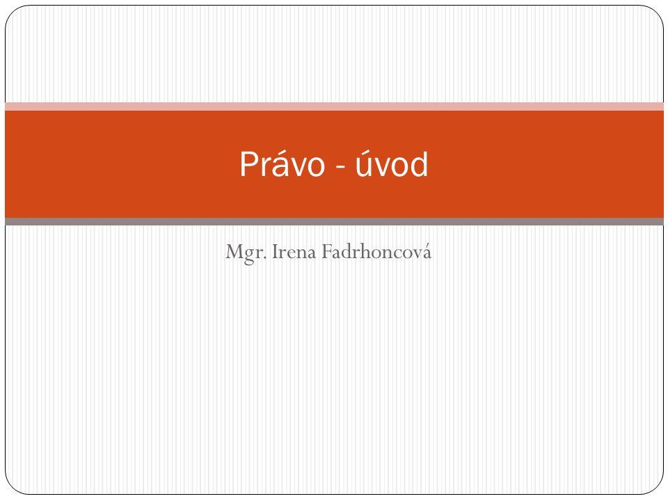 Mgr. Irena Fadrhoncová Právo - úvod