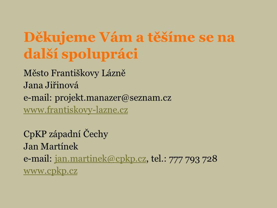 Děkujeme Vám a těšíme se na další spolupráci Město Františkovy Lázně Jana Jiřinová e-mail: projekt.manazer@seznam.cz www.frantiskovy-lazne.cz CpKP západní Čechy Jan Martínek e-mail: jan.martinek@cpkp.cz, tel.: 777 793 728jan.martinek@cpkp.cz www.cpkp.cz