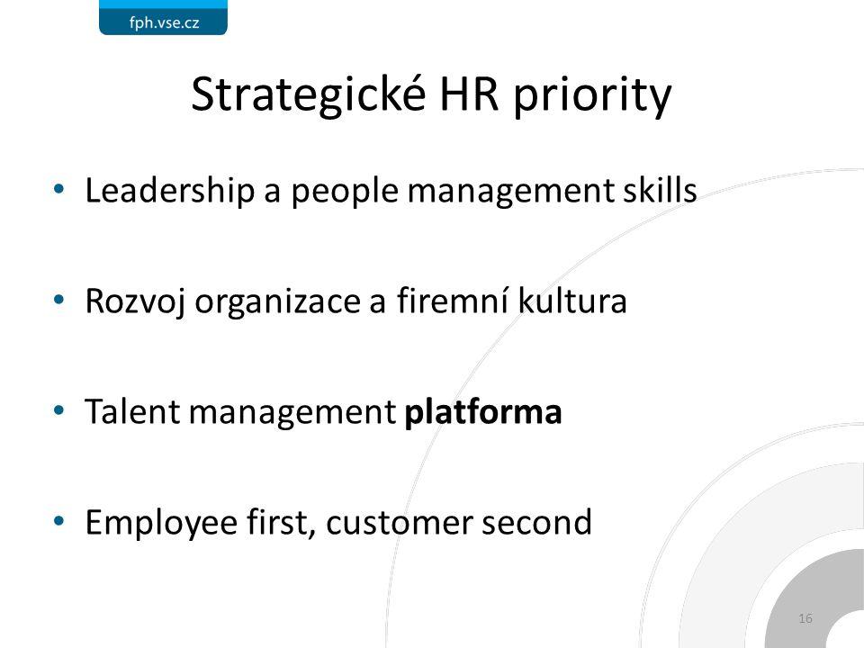 Strategické HR priority Leadership a people management skills Rozvoj organizace a firemní kultura Talent management platforma Employee first, customer second 16