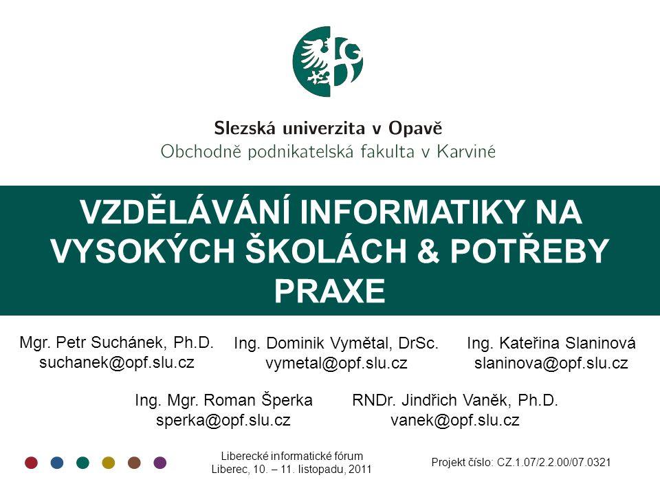 VZDĚLÁVÁNÍ INFORMATIKY NA VYSOKÝCH ŠKOLÁCH & POTŘEBY PRAXE Mgr.