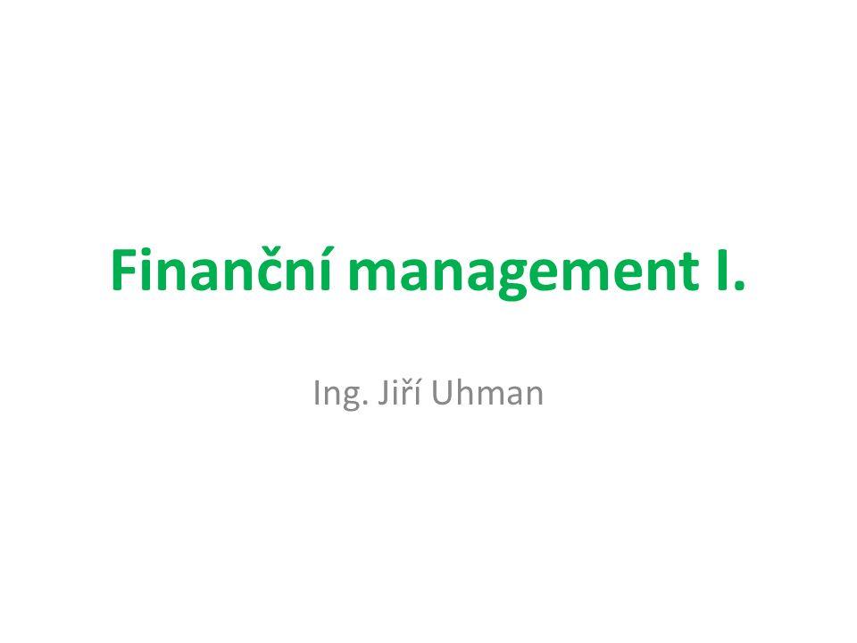 Finanční management I. Ing. Jiří Uhman