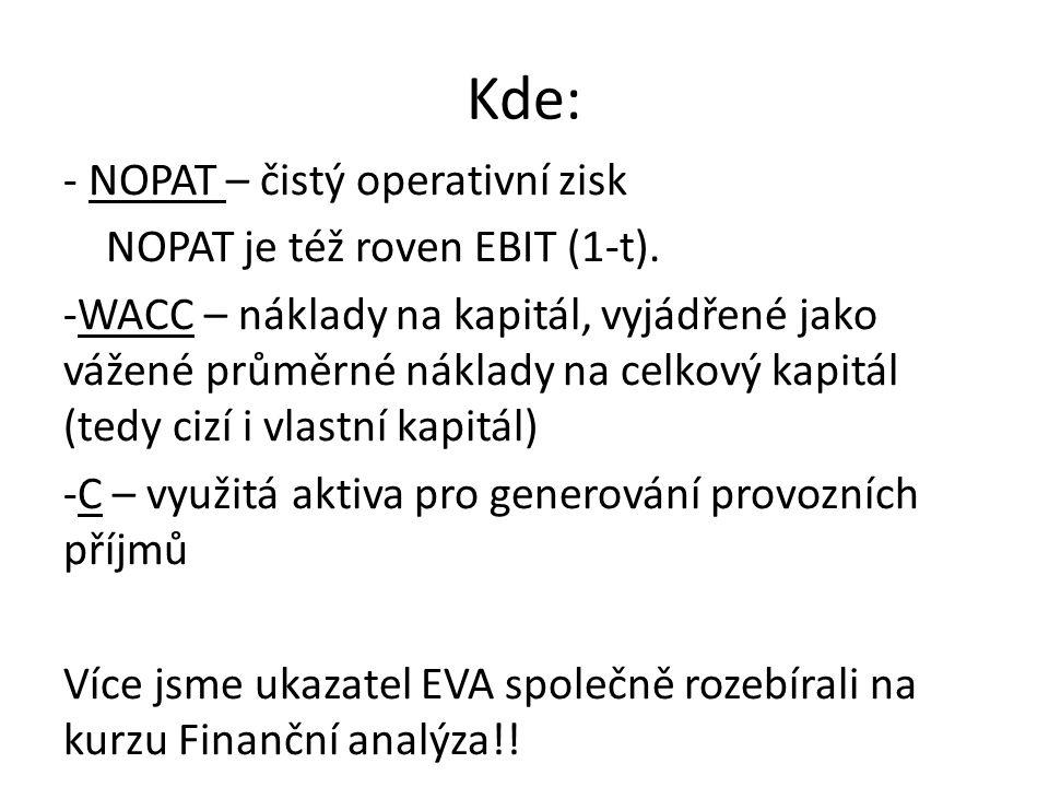 Kde: - NOPAT – čistý operativní zisk NOPAT je též roven EBIT (1-t). -WACC – náklady na kapitál, vyjádřené jako vážené průměrné náklady na celkový kapi
