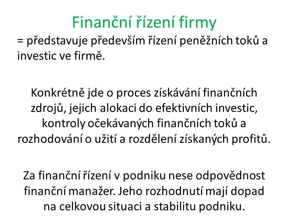 Finanční řízení firmy = představuje především řízení peněžních toků a investic ve firmě. Konkrétně jde o proces získávání finančních zdrojů, jejich al