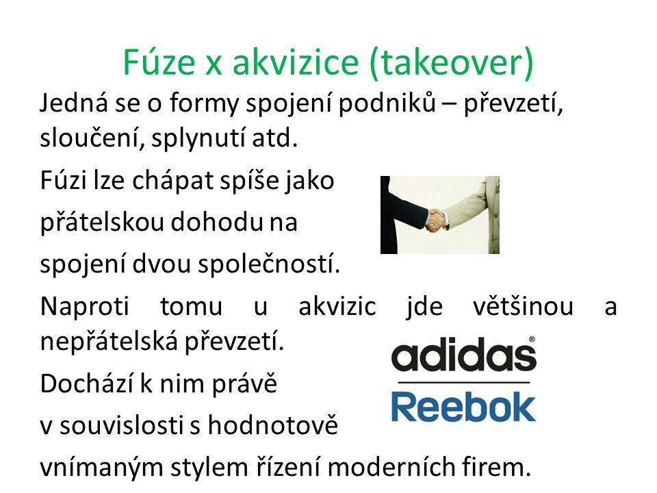 Fúze x akvizice (takeover) Jedná se o formy spojení podniků – převzetí, sloučení, splynutí atd. Fúzi lze chápat spíše jako přátelskou dohodu na spojen