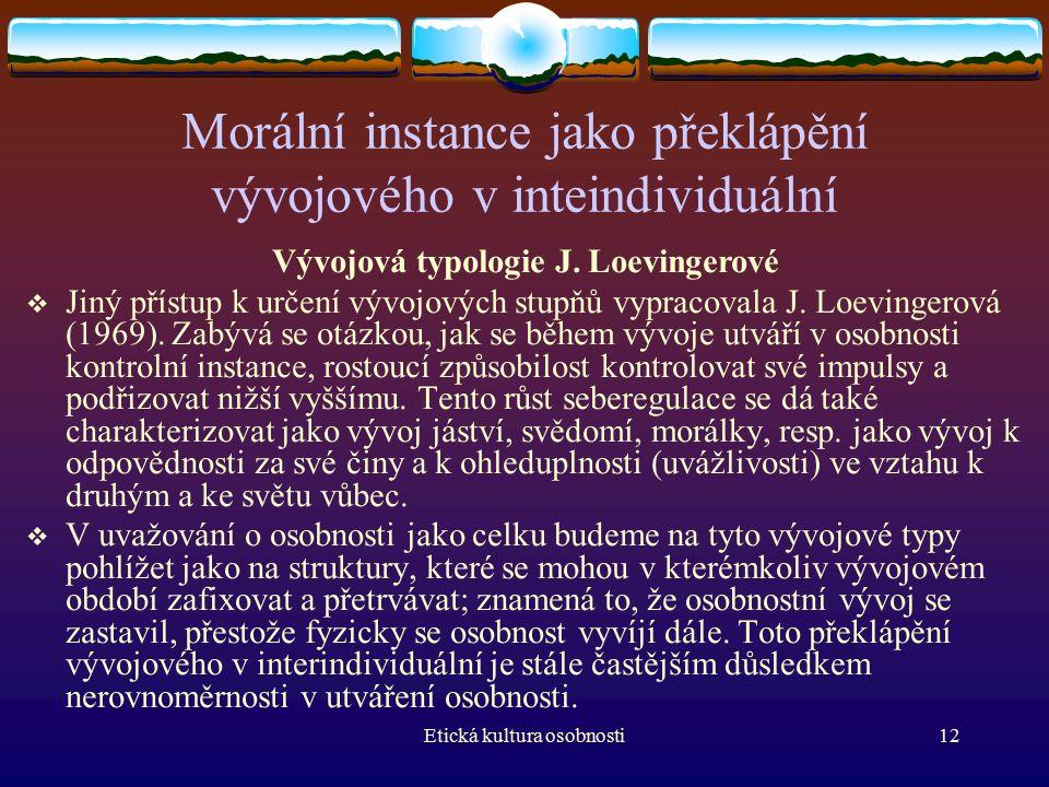 Etická kultura osobnosti12 Morální instance jako překlápění vývojového v inteindividuální Vývojová typologie J.