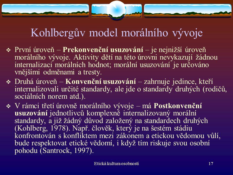 Etická kultura osobnosti17 Kohlbergův model morálního vývoje  První úroveň – Prekonvenční usuzování – je nejnižší úroveň morálního vývoje.
