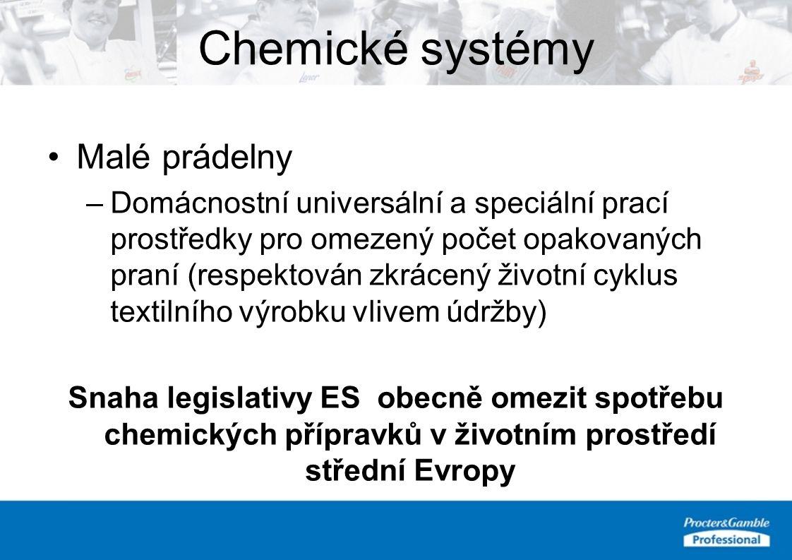 Chemické systémy Malé prádelny –Domácnostní universální a speciální prací prostředky pro omezený počet opakovaných praní (respektován zkrácený životní cyklus textilního výrobku vlivem údržby) Snaha legislativy ES obecně omezit spotřebu chemických přípravků v životním prostředí střední Evropy