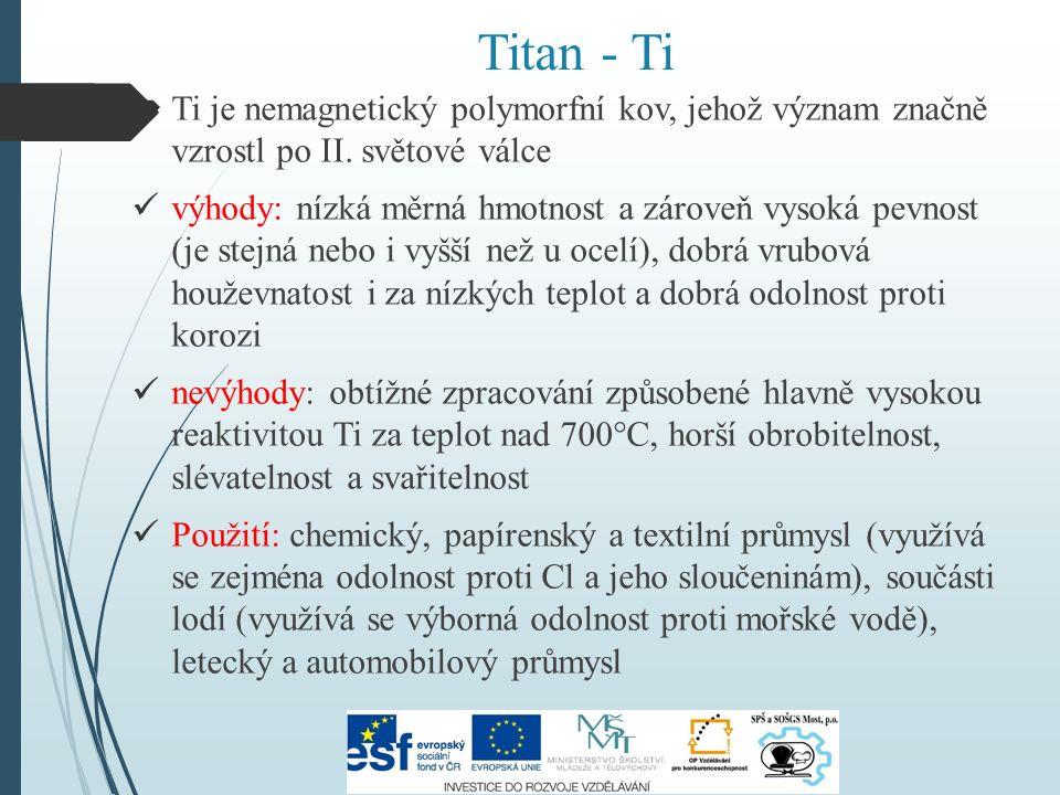 Titan - Ti  Ti je nemagnetický polymorfní kov, jehož význam značně vzrostl po II.