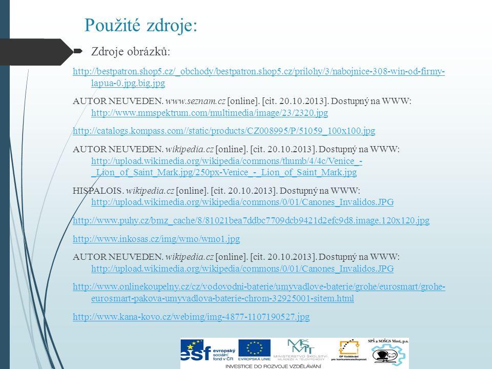 Použité zdroje:  Zdroje obrázků: http://bestpatron.shop5.cz/_obchody/bestpatron.shop5.cz/prilohy/3/nabojnice-308-win-od-firmy- lapua-0.jpg.big.jpg AUTOR NEUVEDEN.