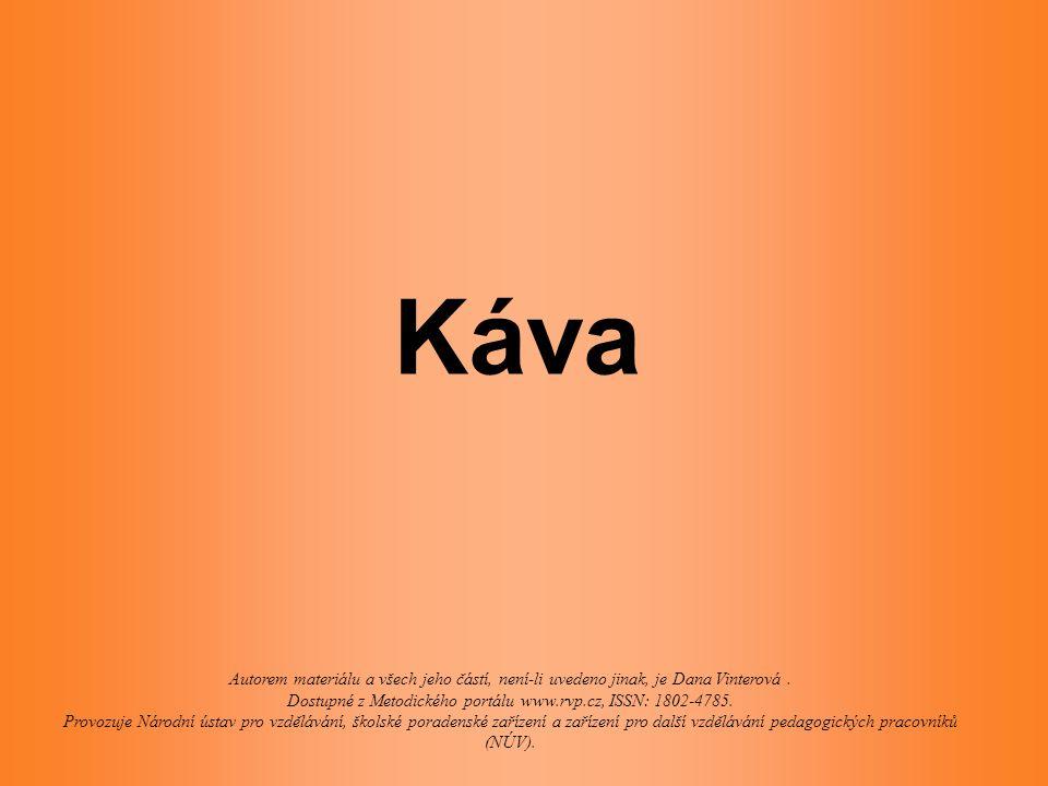 Káva Autorem materiálu a všech jeho částí, není-li uvedeno jinak, je Dana Vinterová. Dostupné z Metodického portálu www.rvp.cz, ISSN: 1802-4785. Provo