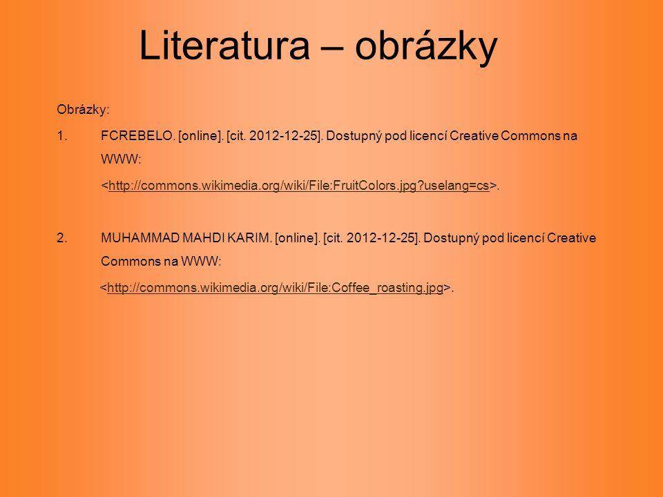 Literatura – obrázky Obrázky: 1. FCREBELO. [online]. [cit. 2012-12-25]. Dostupný pod licencí Creative Commons na WWW:.http://commons.wikimedia.org/wik