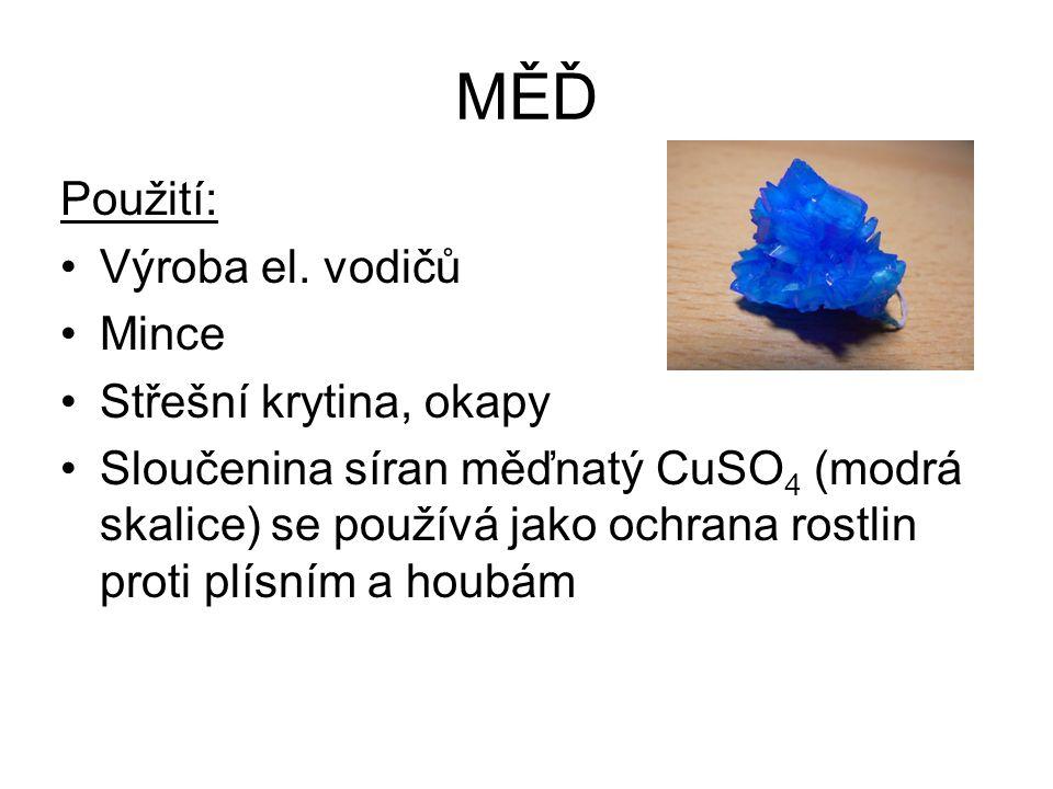 MĚĎ Použití: Výroba el. vodičů Mince Střešní krytina, okapy Sloučenina síran měďnatý CuSO 4 (modrá skalice) se používá jako ochrana rostlin proti plís
