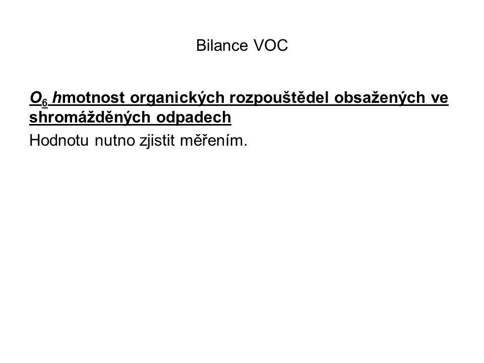 Bilance VOC O 6 hmotnost organických rozpouštědel obsažených ve shromážděných odpadech Hodnotu nutno zjistit měřením.