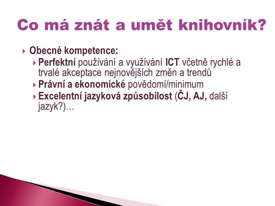  Obecné kompetence:  Perfektní používání a využívání ICT včetně rychlé a trvalé akceptace nejnovějších změn a trendů  Právní a ekonomické povědomí/minimum  Excelentní jazyková způsobilost ( ČJ, AJ, další jazyk )…