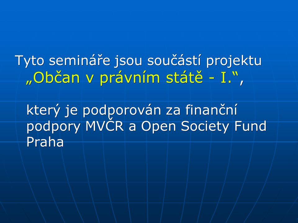 """Tyto semináře jsou součástí projektu """"Občan v právním státě - I. , který je podporován za finanční podpory MVČR a Open Society Fund Praha"""