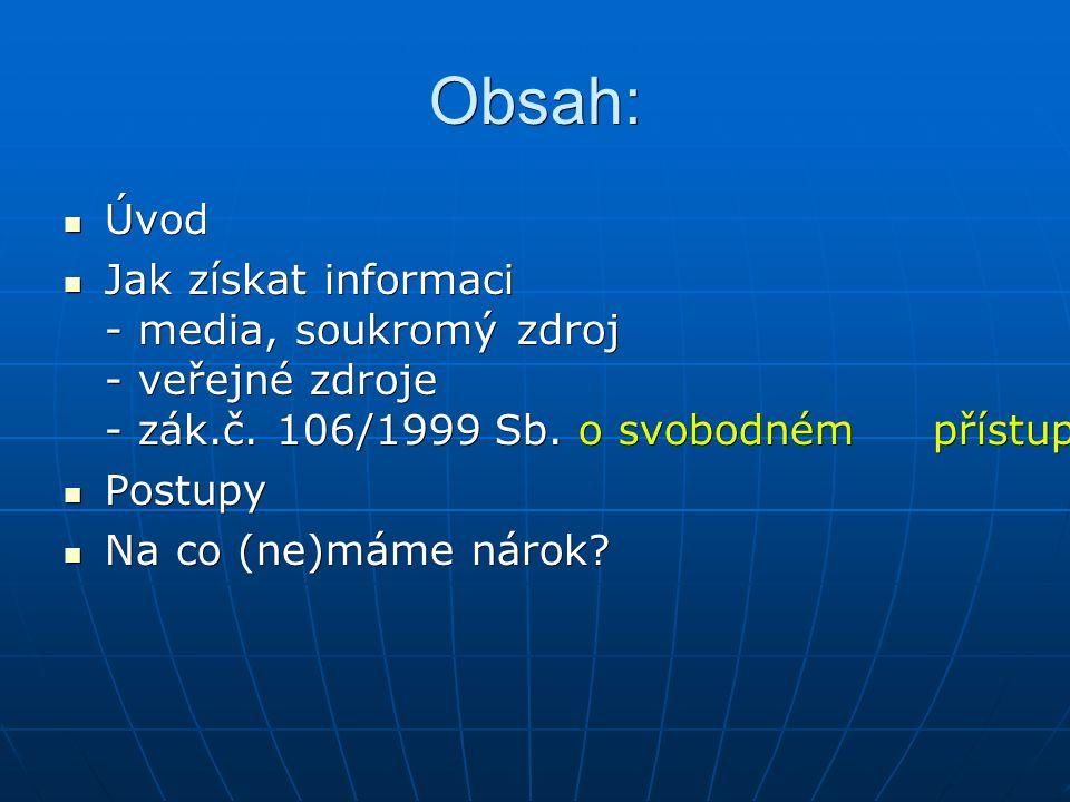 Obsah: Úvod Úvod Jak získat informaci - media, soukromý zdroj - veřejné zdroje - zák.č.