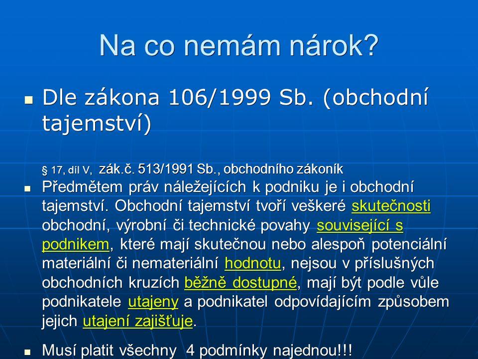 Na co nemám nárok. Dle zákona 106/1999 Sb. (obchodní tajemství) § 17, díl V, zák.č.