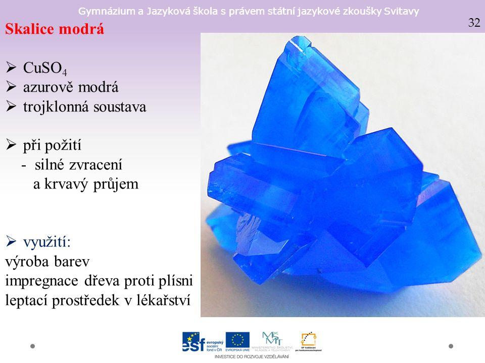 Gymnázium a Jazyková škola s právem státní jazykové zkoušky Svitavy Skalice modrá  CuSO 4  azurově modrá  trojklonná soustava  při požití - silné