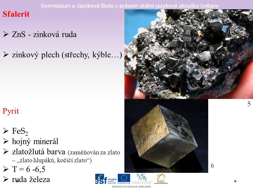 Gymnázium a Jazyková škola s právem státní jazykové zkoušky Svitavy Sfalerit  ZnS - zinková ruda  zinkový plech (střechy, kýble…) 5 Pyrit  FeS 2 