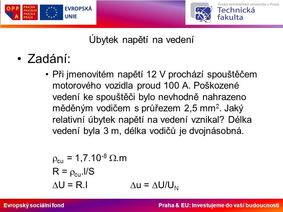 Evropský sociální fond Praha & EU: Investujeme do vaší budoucnosti Úbytek napětí na vedení Zadání: Při jmenovitém napětí 12 V prochází spouštěčem motorového vozidla proud 100 A.