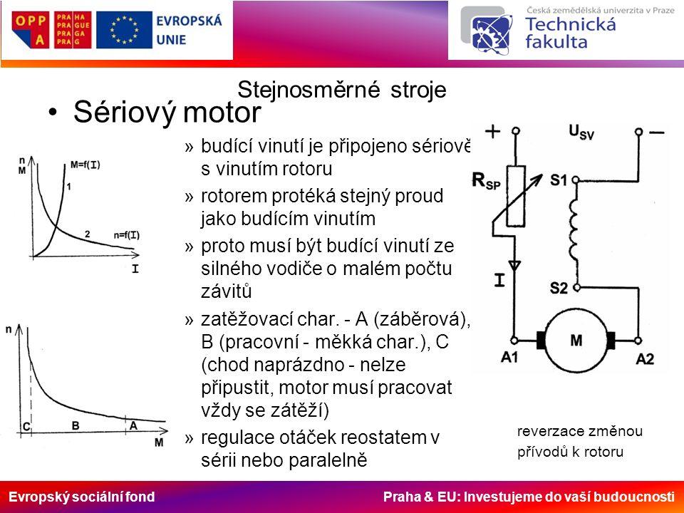 Evropský sociální fond Praha & EU: Investujeme do vaší budoucnosti Stejnosměrné stroje Sériový motor »budící vinutí je připojeno sériově s vinutím rot