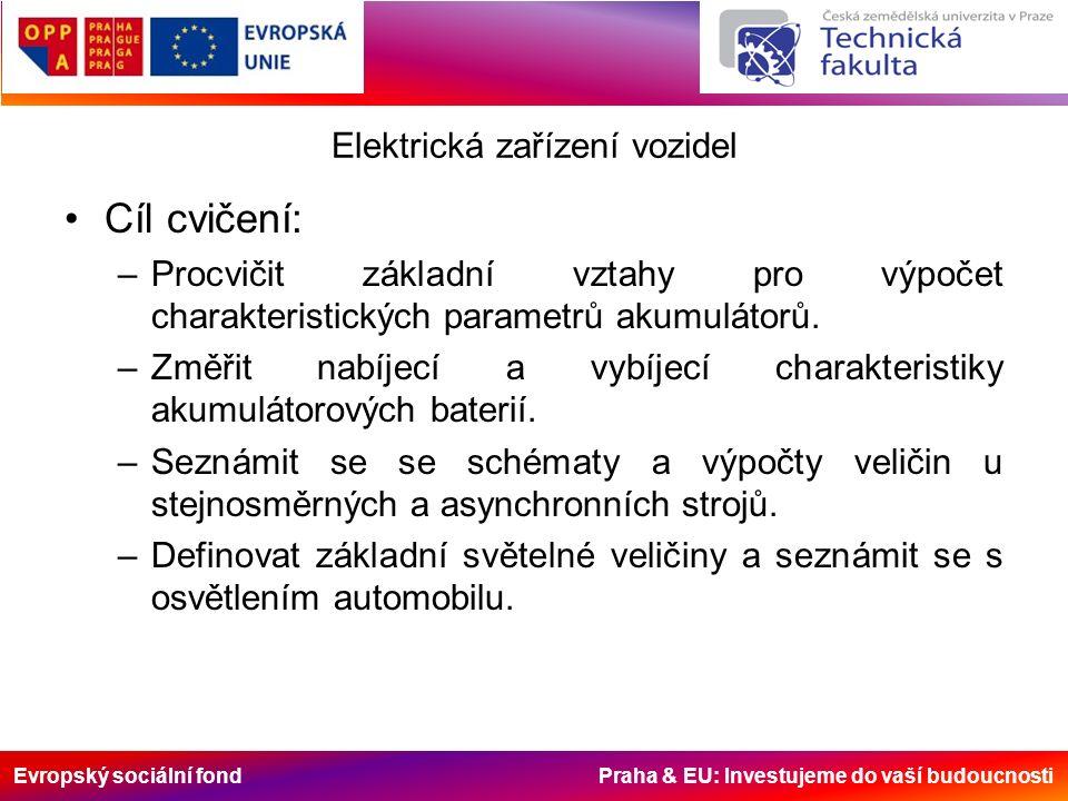 Evropský sociální fond Praha & EU: Investujeme do vaší budoucnosti Elektrická zařízení vozidel Cíl cvičení: –Procvičit základní vztahy pro výpočet charakteristických parametrů akumulátorů.
