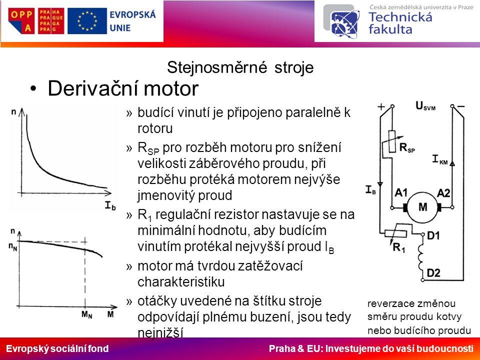 Evropský sociální fond Praha & EU: Investujeme do vaší budoucnosti Stejnosměrné stroje Derivační motor »budící vinutí je připojeno paralelně k rotoru