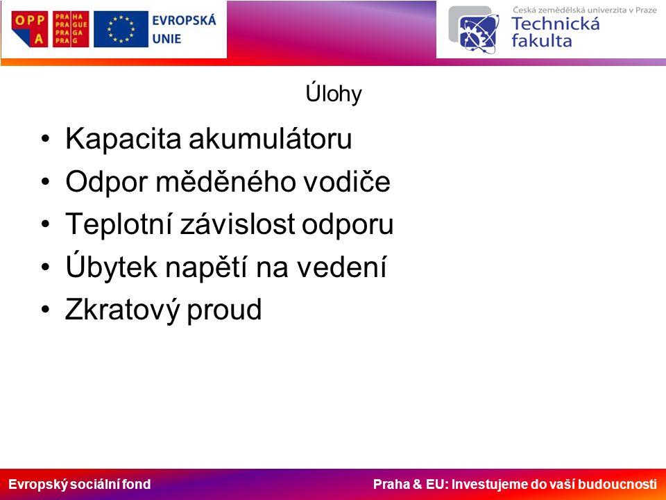 Evropský sociální fond Praha & EU: Investujeme do vaší budoucnosti Úlohy Kapacita akumulátoru Odpor měděného vodiče Teplotní závislost odporu Úbytek napětí na vedení Zkratový proud