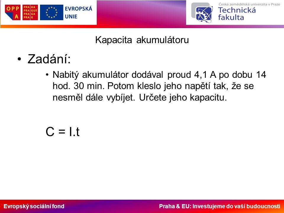 Evropský sociální fond Praha & EU: Investujeme do vaší budoucnosti Kapacita akumulátoru Zadání: Nabitý akumulátor dodával proud 4,1 A po dobu 14 hod.