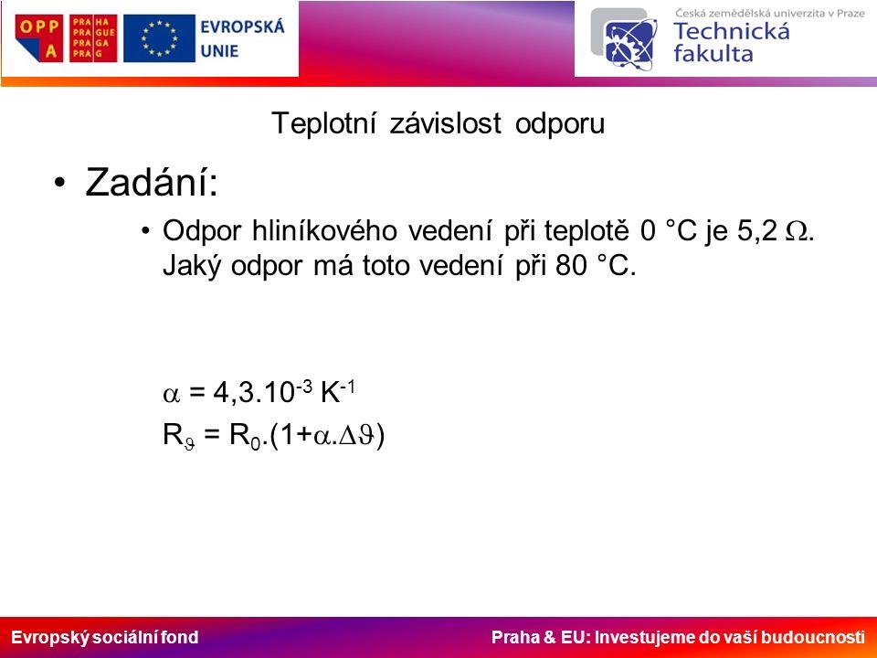 Evropský sociální fond Praha & EU: Investujeme do vaší budoucnosti Teplotní závislost odporu Zadání: Odpor hliníkového vedení při teplotě 0 °C je 5,2