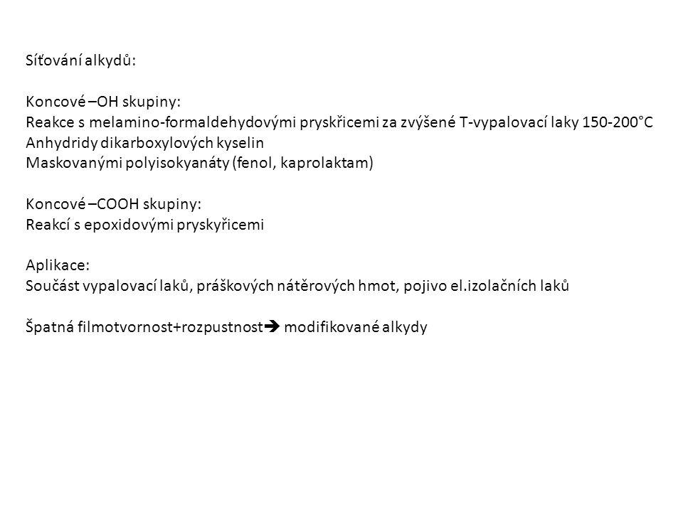 Síťování alkydů: Koncové –OH skupiny: Reakce s melamino-formaldehydovými pryskřicemi za zvýšené T-vypalovací laky 150-200°C Anhydridy dikarboxylových kyselin Maskovanými polyisokyanáty (fenol, kaprolaktam) Koncové –COOH skupiny: Reakcí s epoxidovými pryskyřicemi Aplikace: Součást vypalovací laků, práškových nátěrových hmot, pojivo el.izolačních laků Špatná filmotvornost+rozpustnost  modifikované alkydy