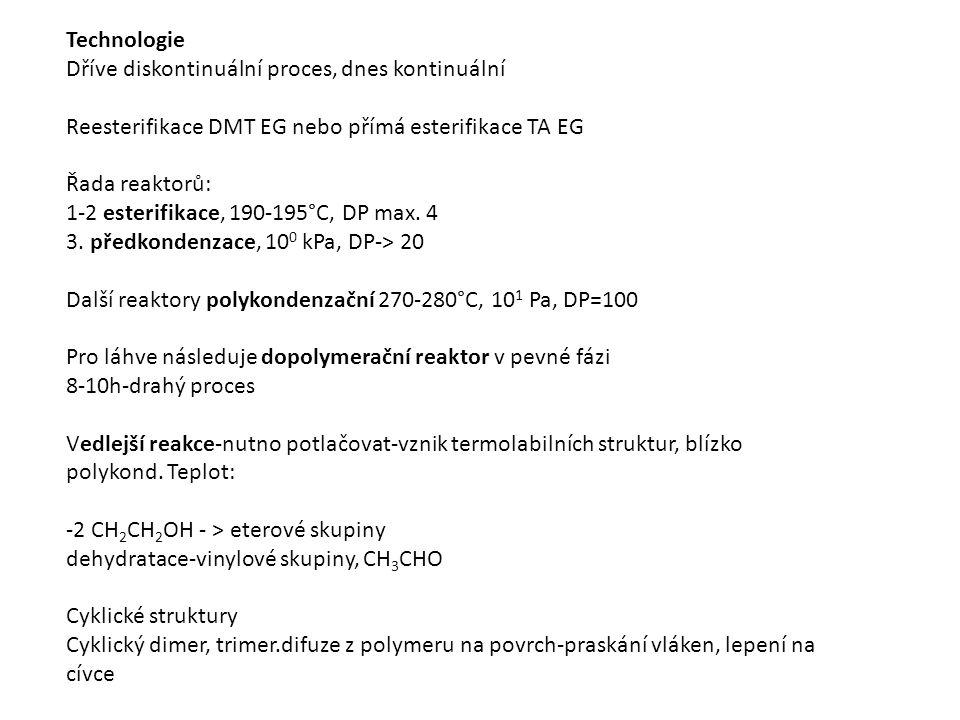 Technologie Dříve diskontinuální proces, dnes kontinuální Reesterifikace DMT EG nebo přímá esterifikace TA EG Řada reaktorů: 1-2 esterifikace, 190-195°C, DP max.