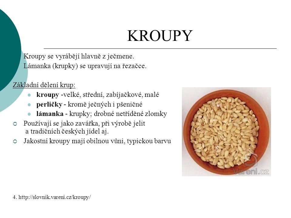 KROUPY  Kroupy se vyrábějí hlavně z ječmene. Lámanka (krupky) se upravují na řezačce.