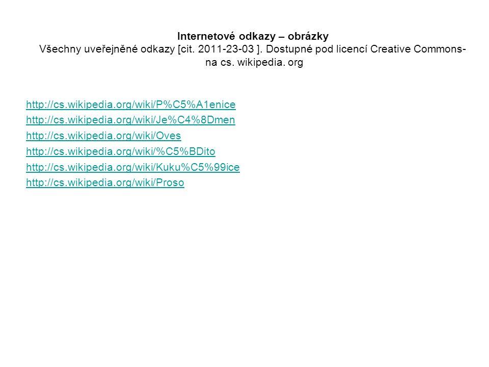 Internetové odkazy – obrázky Všechny uveřejněné odkazy [cit. 2011-23-03 ]. Dostupné pod licencí Creative Commons- na cs. wikipedia. org http://cs.wiki