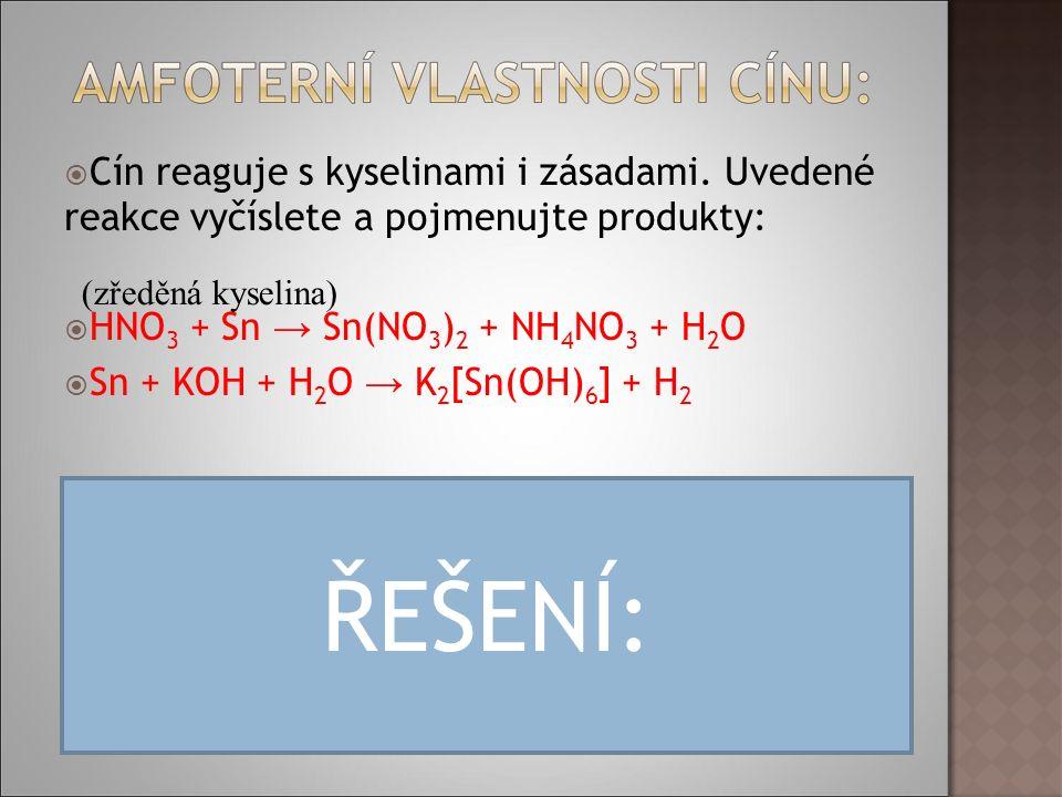  Cín reaguje s kyselinami i zásadami.