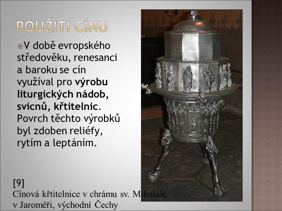  V době evropského středověku, renesanci a baroku se cín využíval pro výrobu liturgických nádob, svícnů, křtitelnic.