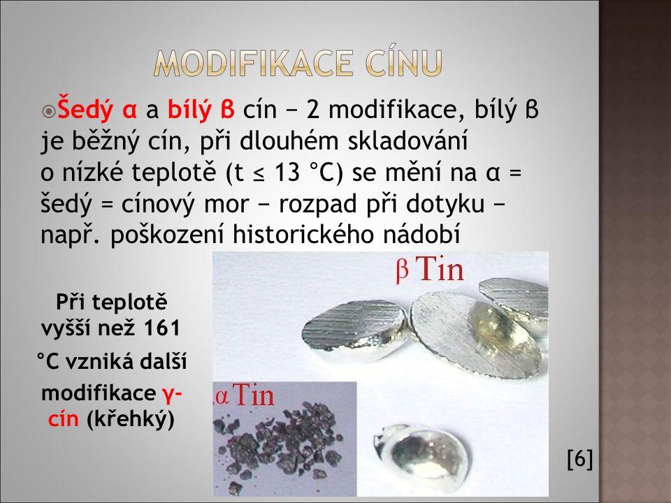  Šedý α a bílý β cín − 2 modifikace, bílý β je běžný cín, při dlouhém skladování o nízké teplotě (t ≤ 13 °C) se mění na α = šedý = cínový mor − rozpad při dotyku − např.