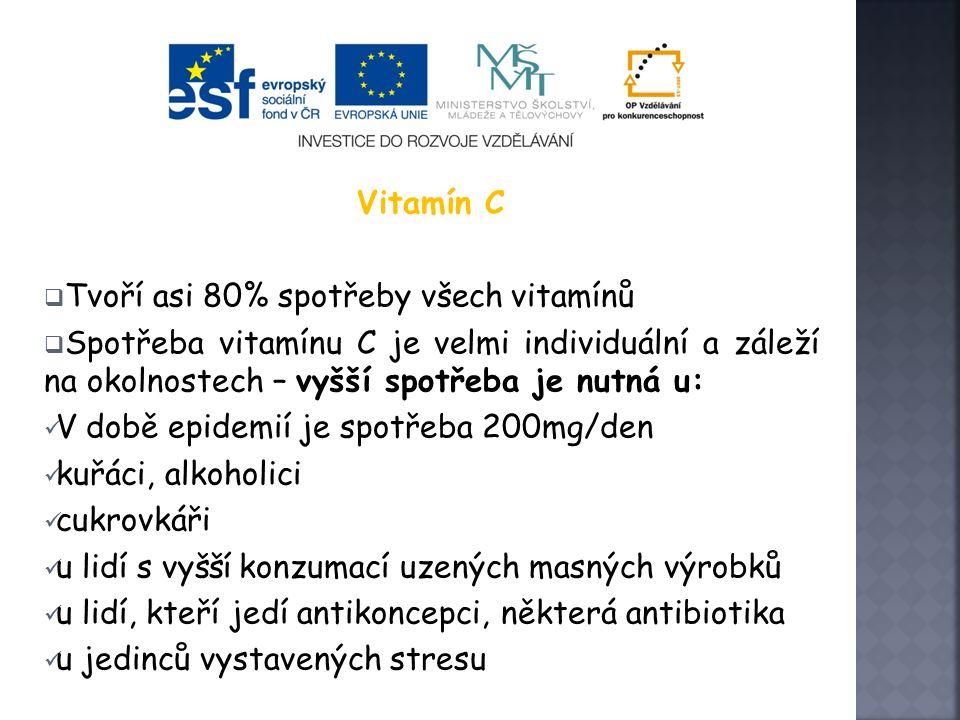 Vitamín C  Tvoří asi 80% spotřeby všech vitamínů  Spotřeba vitamínu C je velmi individuální a záleží na okolnostech – vyšší spotřeba je nutná u: V době epidemií je spotřeba 200mg/den kuřáci, alkoholici cukrovkáři u lidí s vyšší konzumací uzených masných výrobků u lidí, kteří jedí antikoncepci, některá antibiotika u jedinců vystavených stresu