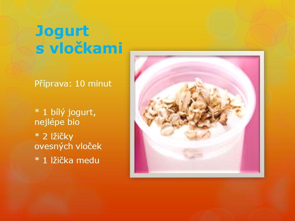 Jogurt s vločkami nm Příprava: 10 minut * 1 bílý jogurt, nejlépe bio * 2 lžičky ovesných vloček * 1 lžička medu