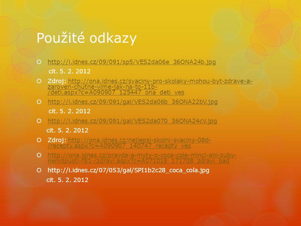 Použité odkazy  http://i.idnes.cz/09/091/sp5/VES2da06e_36ONA24b.jpg http://i.idnes.cz/09/091/sp5/VES2da06e_36ONA24b.jpg cit.