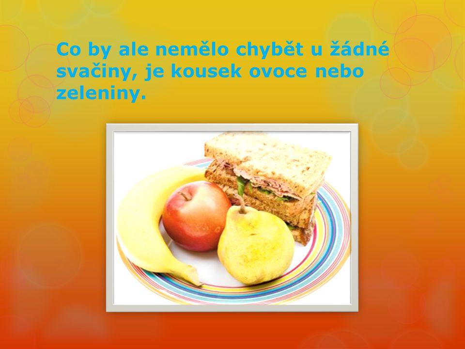 Co by ale nemělo chybět u žádné svačiny, je kousek ovoce nebo zeleniny.