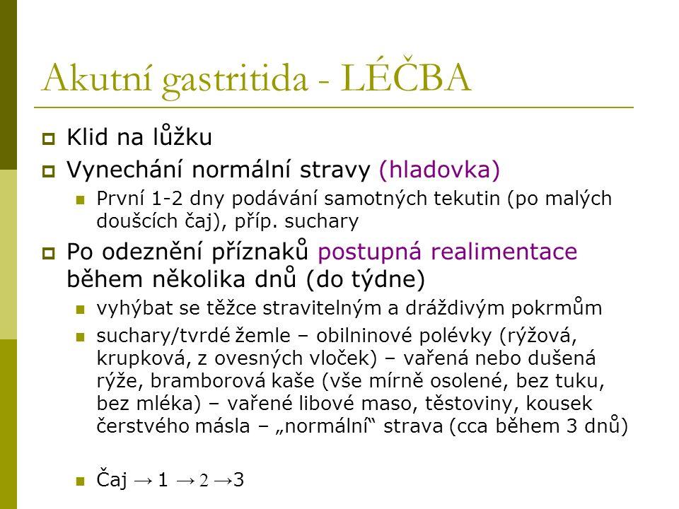 Akutní gastritida - LÉČBA  Klid na lůžku  Vynechání normální stravy (hladovka) První 1-2 dny podávání samotných tekutin (po malých doušcích čaj), příp.