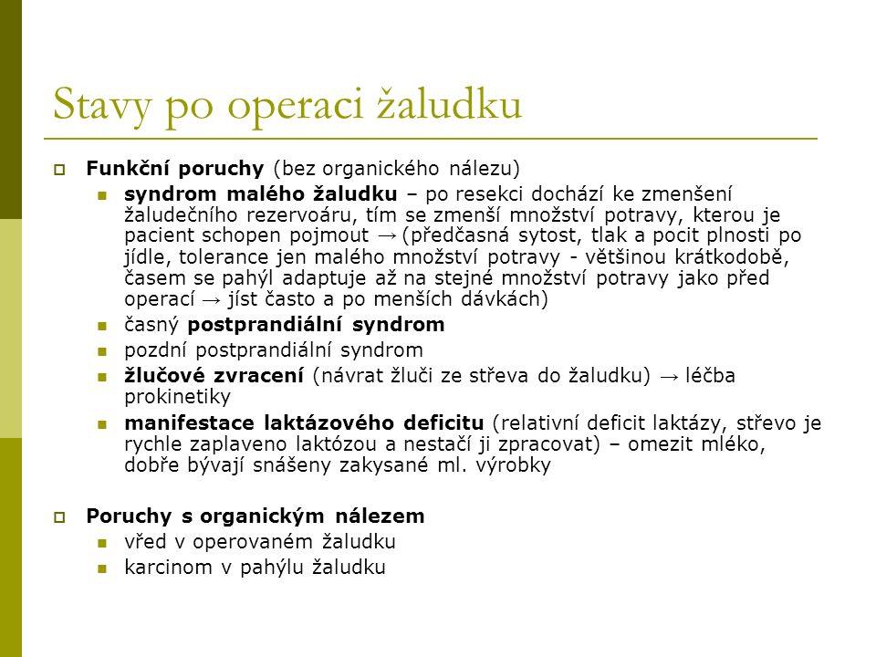 Stavy po operaci žaludku  Funkční poruchy (bez organického nálezu) syndrom malého žaludku – po resekci dochází ke zmenšení žaludečního rezervoáru, tí